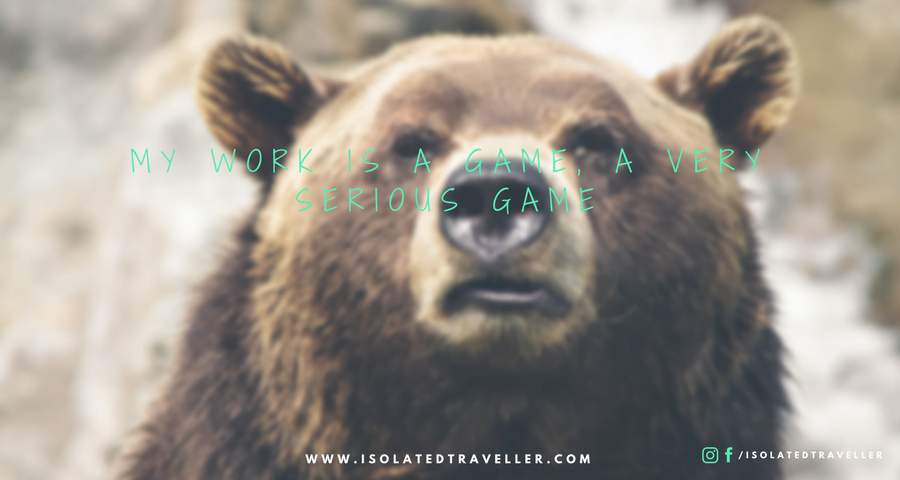 Quotes to Inspire You to Work Harder MY WORK IS A GAME A VERY SERIOUS GAME Quotes