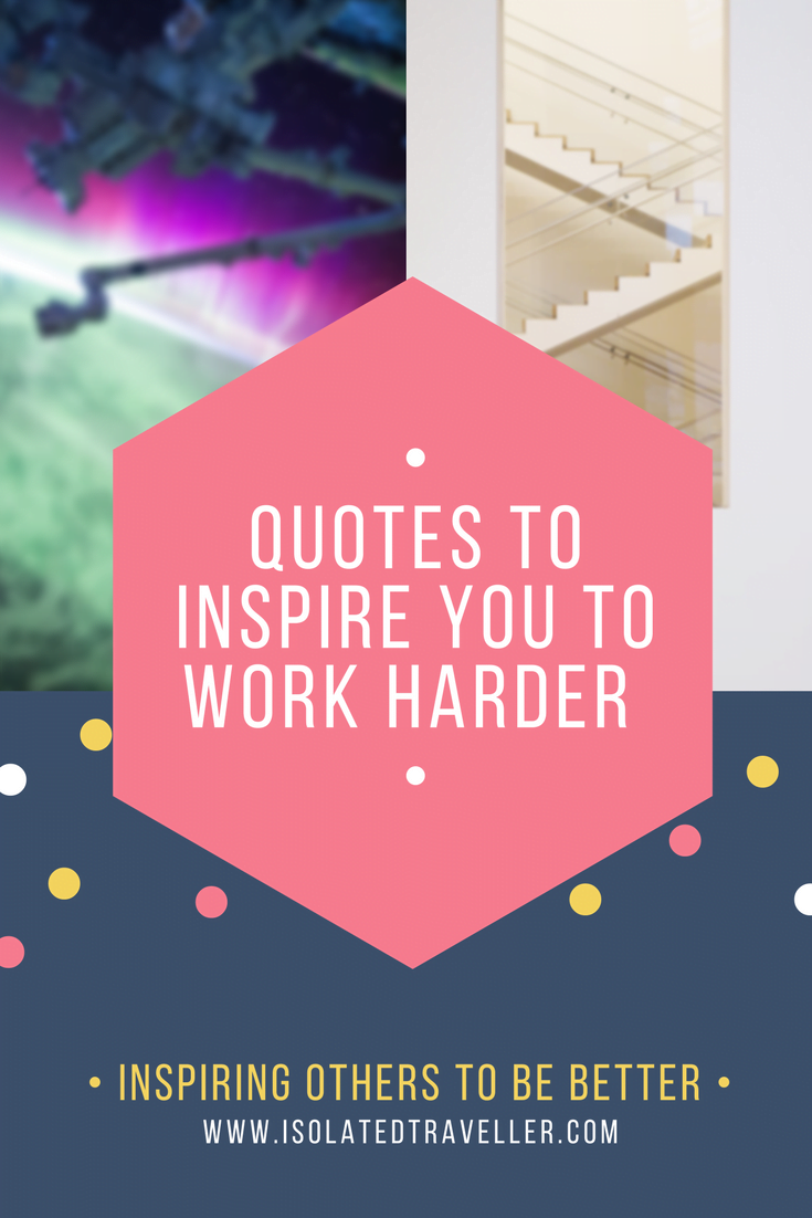 Quotes About Inspiring Others Quotes To Inspire You To Work Harder  Isolated Traveller